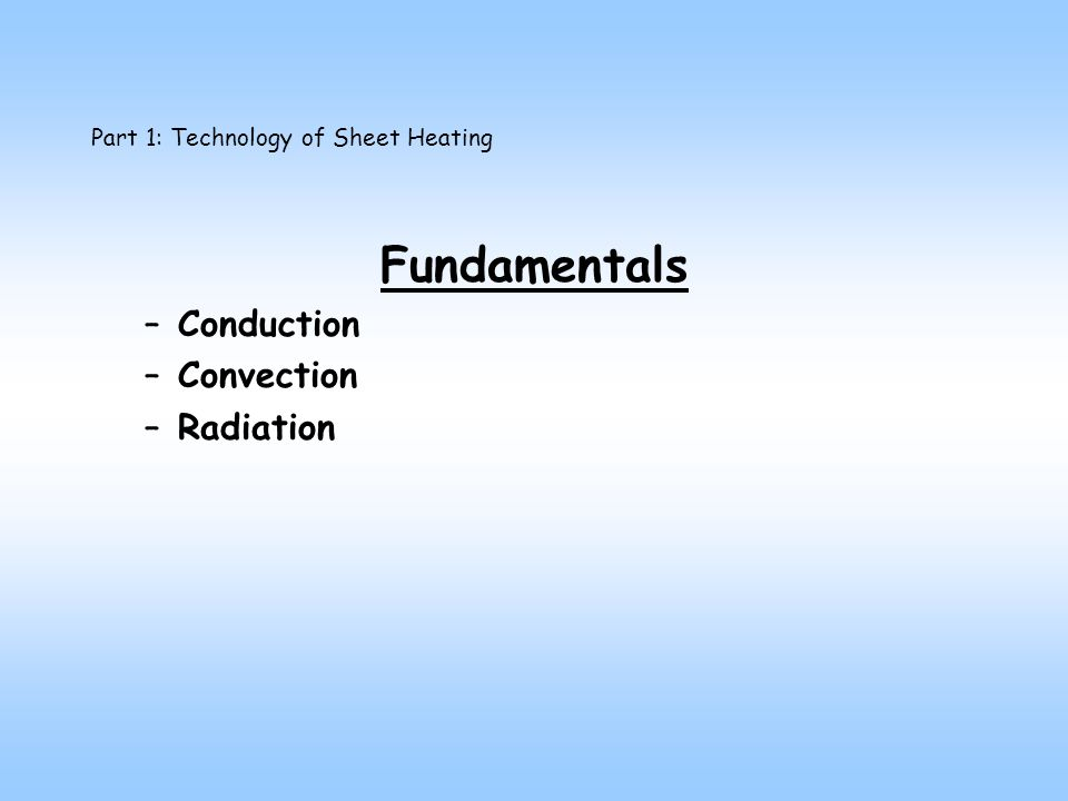 Part 1: Technology of Sheet Heating Fundamentals –Conduction –Convection –Radiation