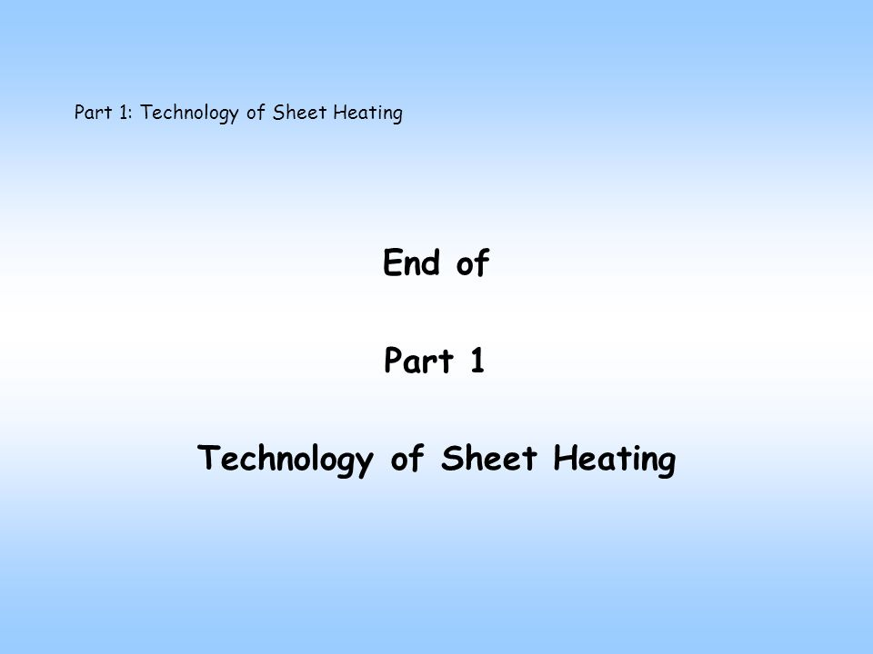 Part 1: Technology of Sheet Heating End of Part 1 Technology of Sheet Heating