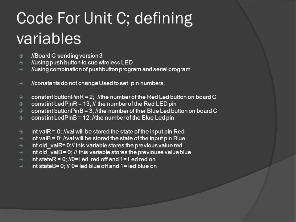 Code For Unit C; defining variables //Board C sending version 3 //using push button to cue wireless LED //using combination of pushbutton program and