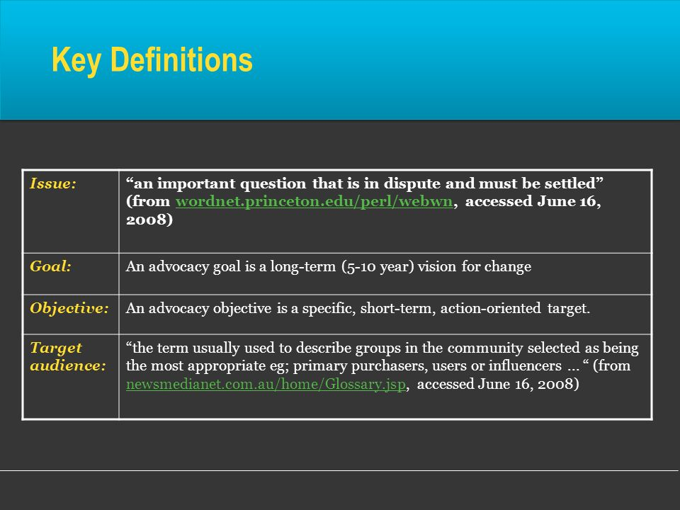 Key Definitions Issue:an important question that is in dispute and must be settled (from wordnet.princeton.edu/perl/webwn, accessed June 16, 2008)word