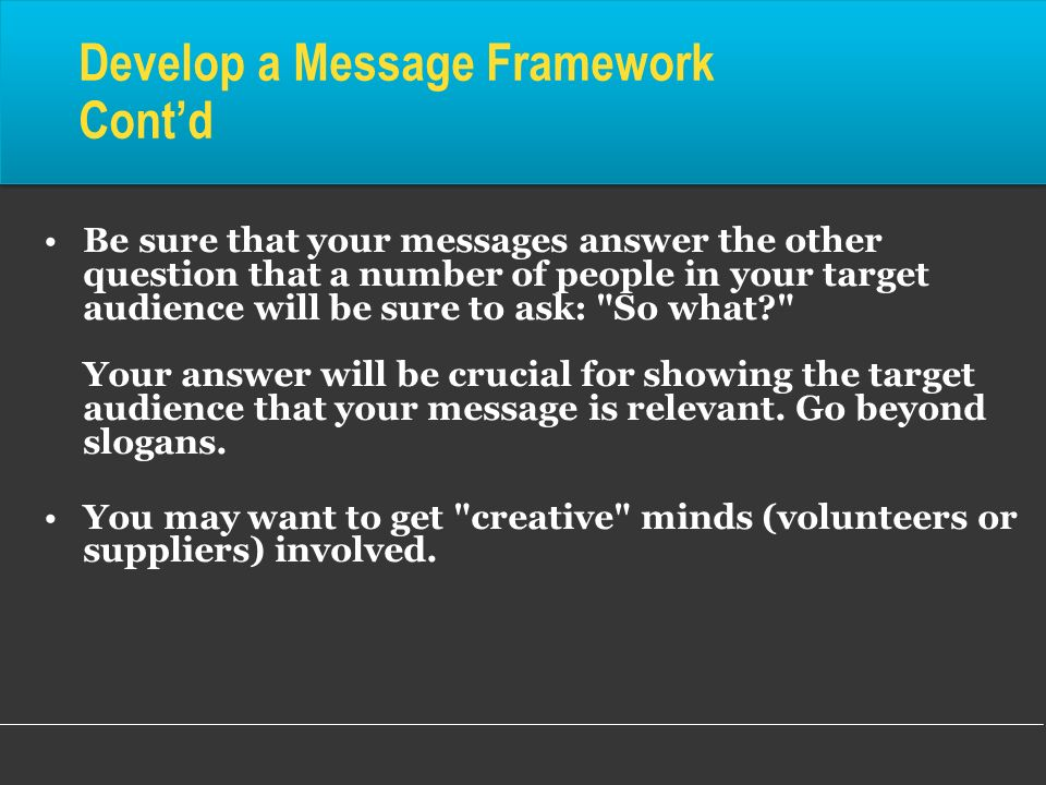 Be sure that your messages answer the other question that a number of people in your target audience will be sure to ask: