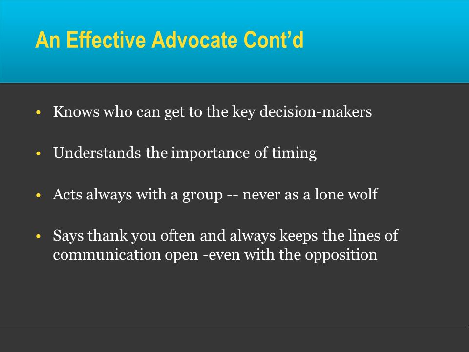 Knows who can get to the key decision-makers Understands the importance of timing Acts always with a group -- never as a lone wolf Says thank you ofte