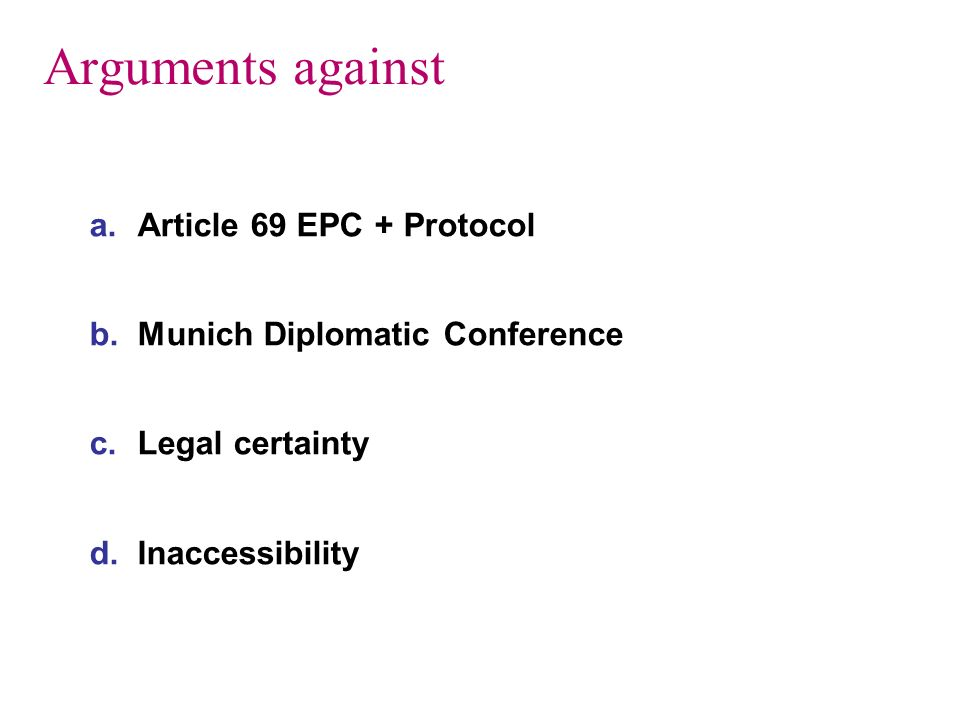 Arguments against a.Article 69 EPC + Protocol b.Munich Diplomatic Conference c.Legal certainty d.Inaccessibility