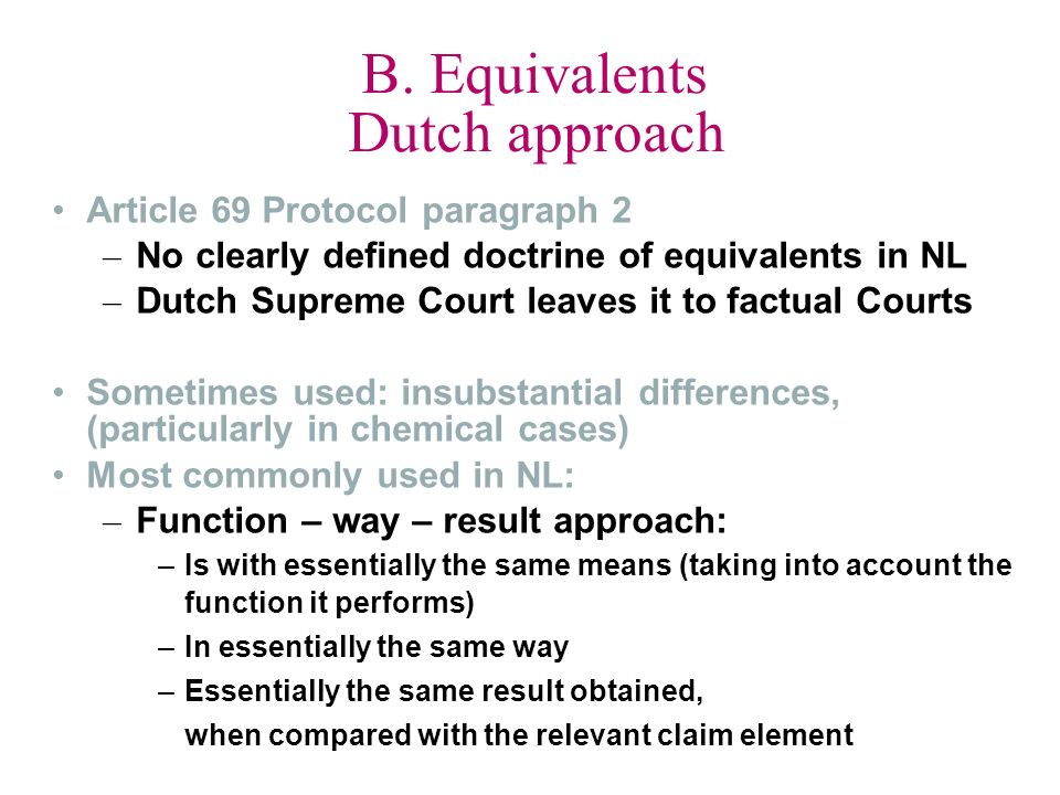 B. Equivalents Dutch approach Article 69 Protocol paragraph 2 – No clearly defined doctrine of equivalents in NL – Dutch Supreme Court leaves it to fa