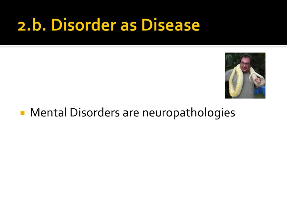 Mental Disorders are neuropathologies