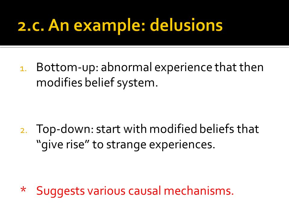 1. Bottom-up: abnormal experience that then modifies belief system.