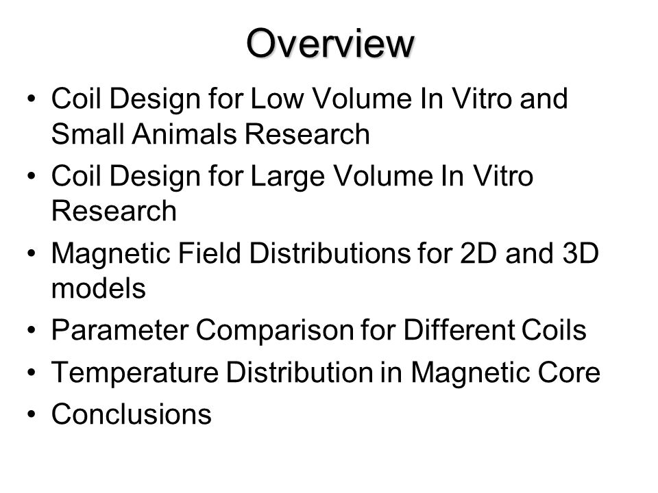 Overview Coil Design for Low Volume In Vitro and Small Animals Research Coil Design for Large Volume In Vitro Research Magnetic Field Distributions fo