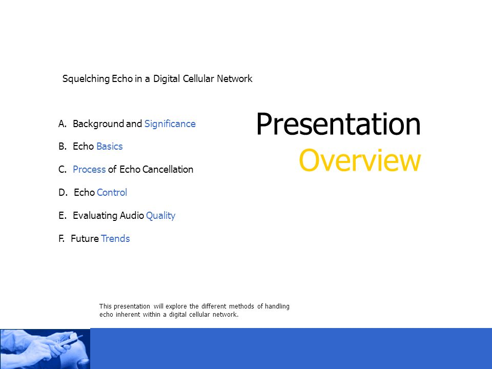 Presentation Overview Squelching Echo in a Digital Cellular Network A.