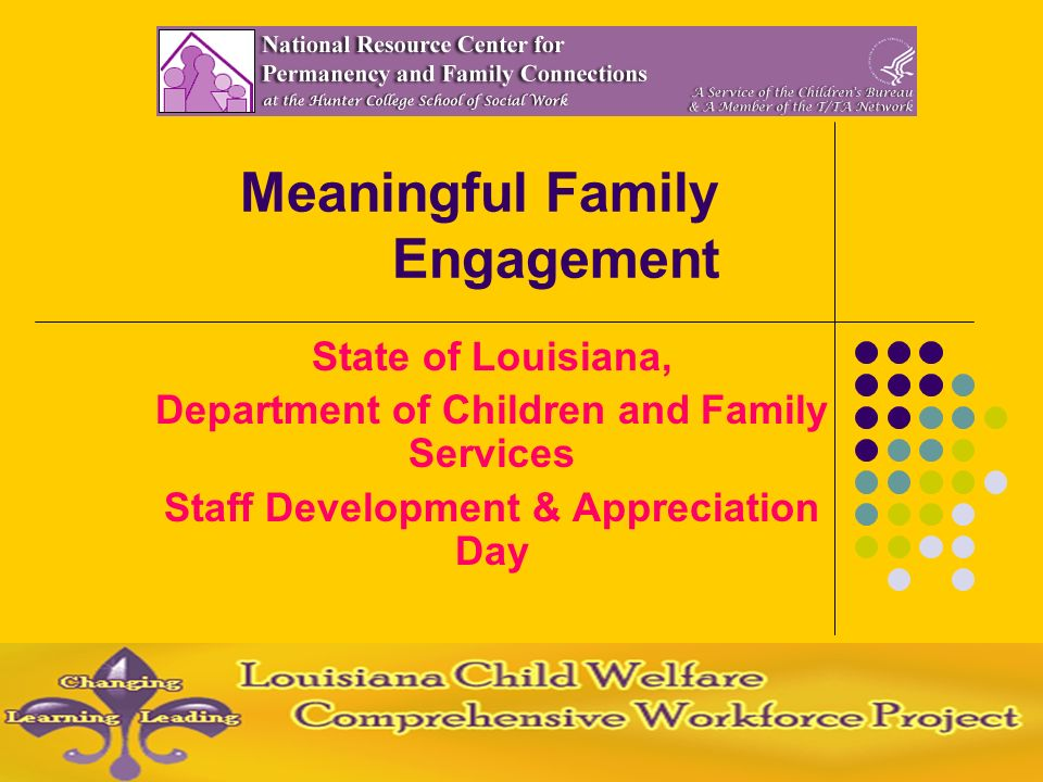 Meaningful Family Engagement State of Louisiana, Department of Children and Family Services Staff Development & Appreciation Day