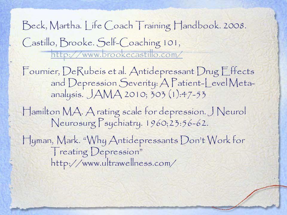 Beck, Martha. Life Coach Training Handbook. 2008. Castillo, Brooke. Self-Coaching 101, http://www.brookecastillo.com/ http://www.brookecastillo.com/ F
