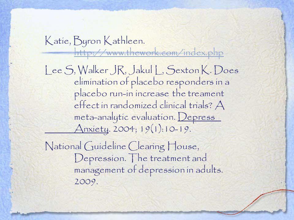 Katie, Byron Kathleen. http://www.thework.com/index.php http://www.thework.com/index.php Lee S, Walker JR, Jakul L, Sexton K. Does elimination of plac