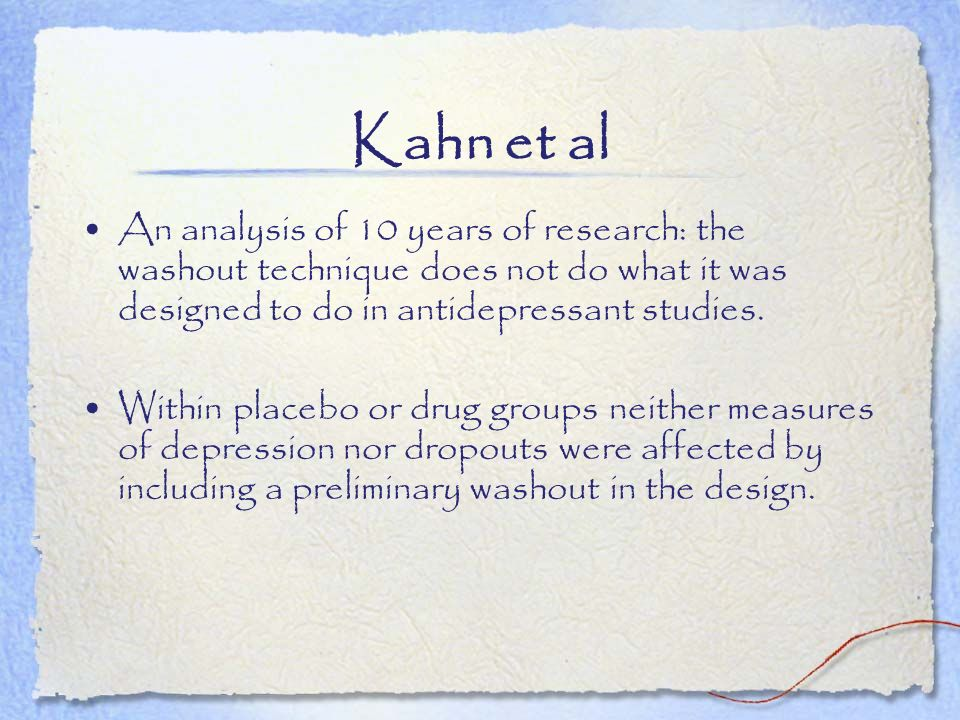 Kahn et al An analysis of 10 years of research: the washout technique does not do what it was designed to do in antidepressant studies. Within placebo