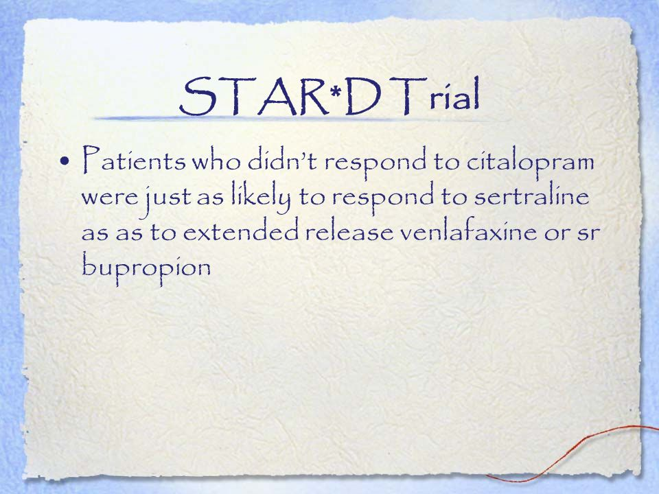 STAR*D Trial Patients who didnt respond to citalopram were just as likely to respond to sertraline as as to extended release venlafaxine or sr bupropi