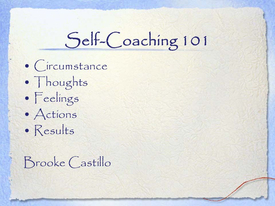 Self-Coaching 101 Circumstance Thoughts Feelings Actions Results Brooke Castillo