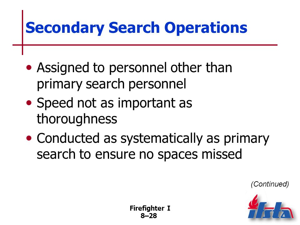 Firefighter I 8–27 Primary Search Operations Search line system –Rings also provide anchor point for lateral tethers –Implementing search line system