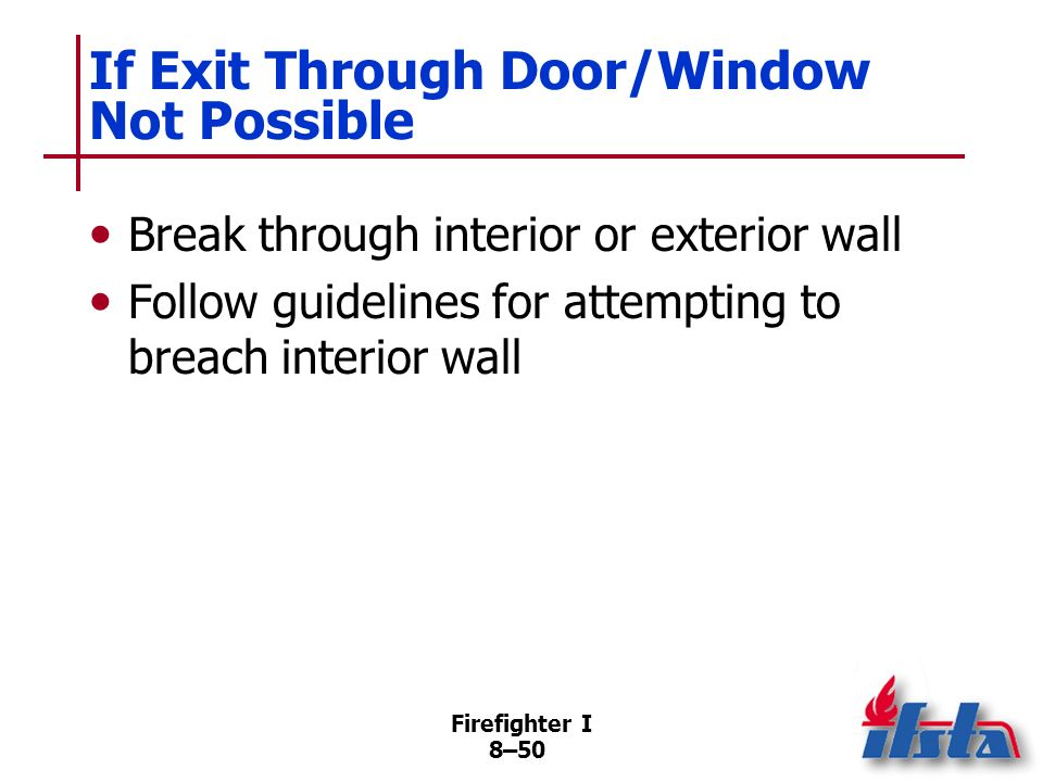Firefighter I 8–49 If Door Can Be Found Secure door with rope/strap attached to knob so can be closed quickly Check door for heat before opening If co