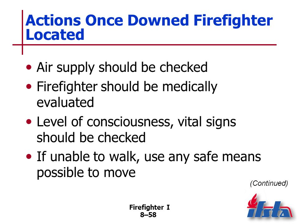 Firefighter I 8–57 Actions by Rescuers Searching for Firefighter in Distress If actions unsuccessful, attempt to determine last known location TIC sho