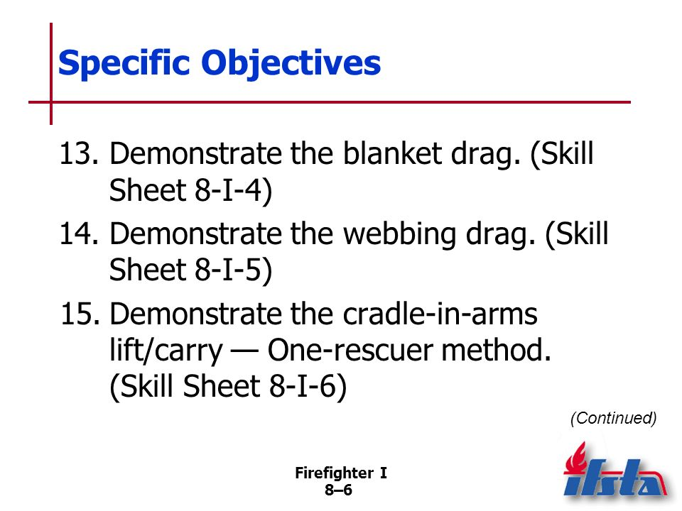 Firefighter I 8–5 Specific Objectives 10.Conduct a primary and secondary search. (Skill Sheet 8-I-1) 11.Exit a hazardous area. (Skill Sheet 8- I-2) 12