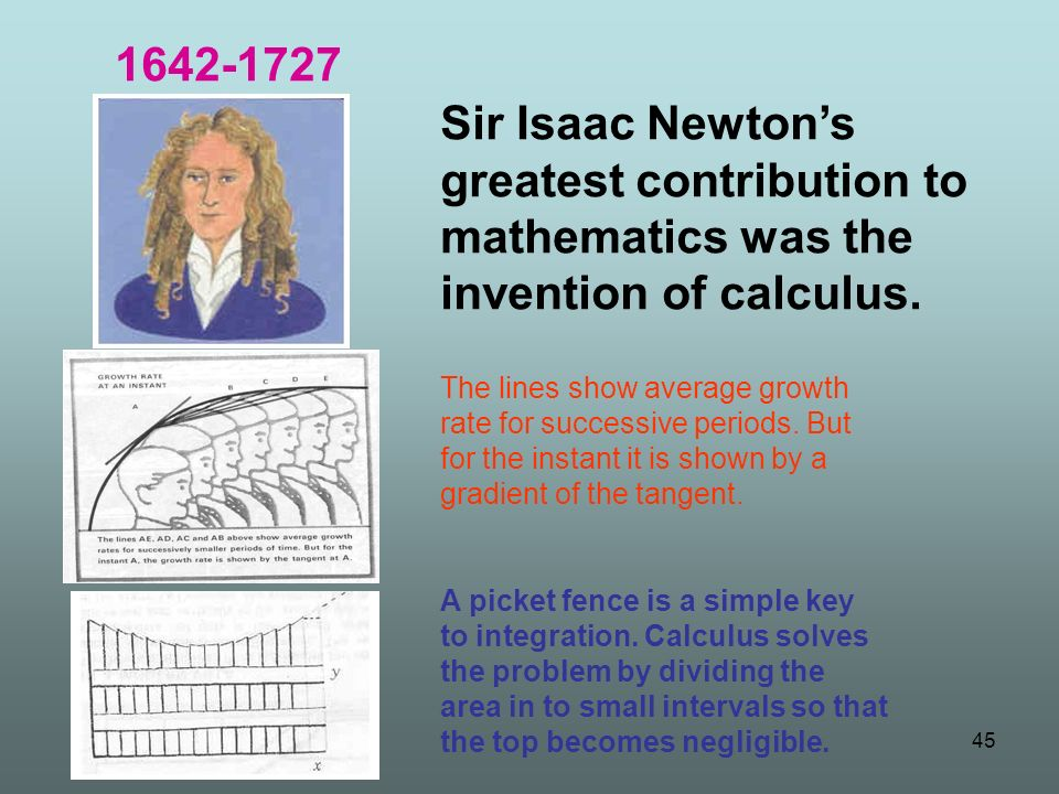 Sir Isaac Newtons greatest contribution to mathematics was the invention of calculus. A picket fence is a simple key to integration. Calculus solves t