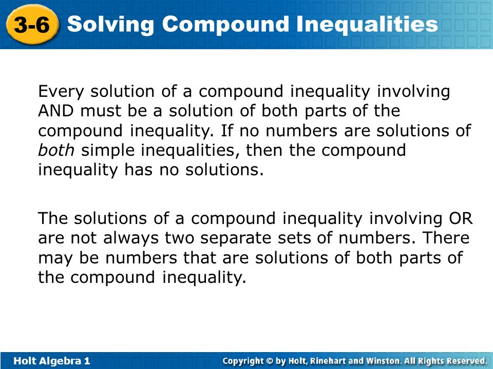 Holt Algebra 1 3-6 Solving Compound Inequalities Every solution of a compound inequality involving AND must be a solution of both parts of the compoun