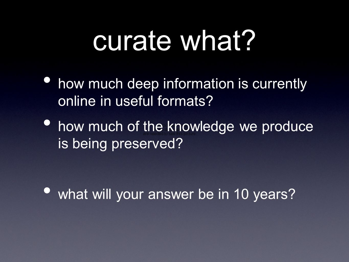 curate what. how much deep information is currently online in useful formats.