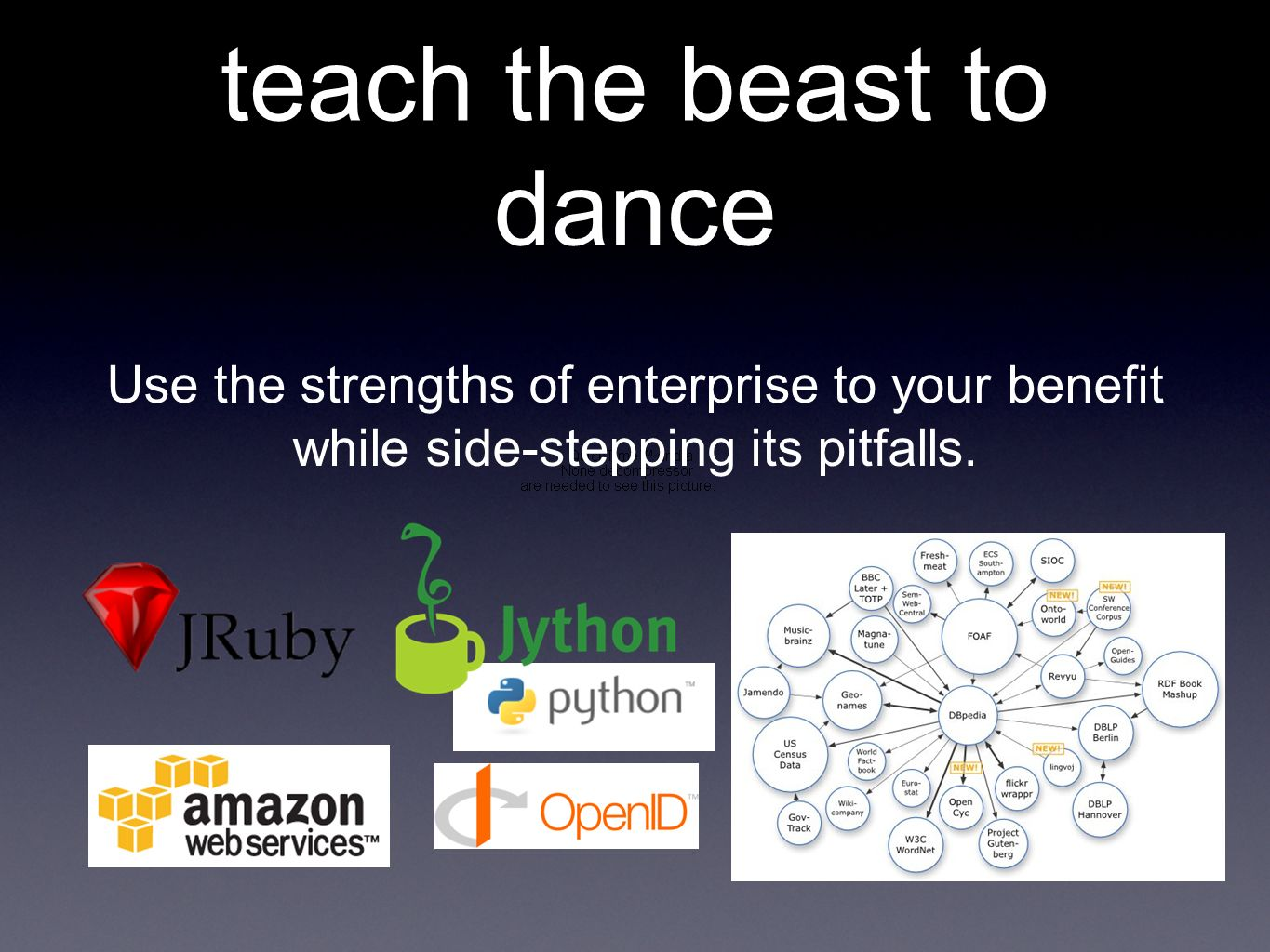 teach the beast to dance Use the strengths of enterprise to your benefit while side-stepping its pitfalls.