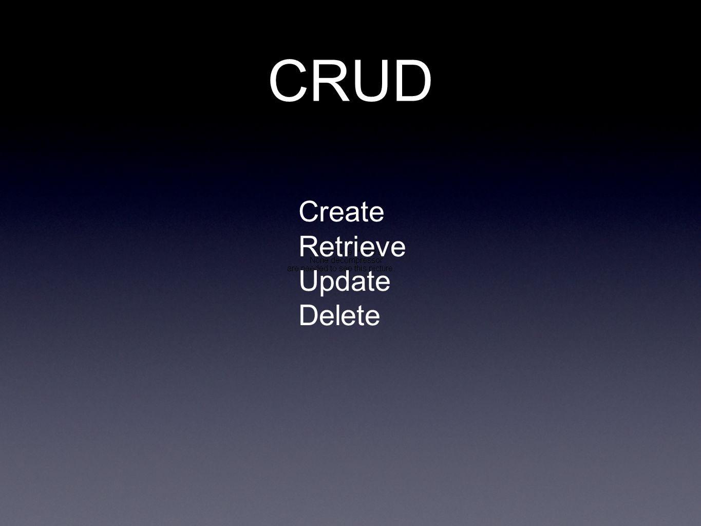 CRUD Create Retrieve Update Delete