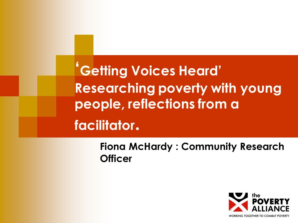 Getting Voices Heard Researching poverty with young people, reflections from a facilitator. Fiona McHardy : Community Research Officer