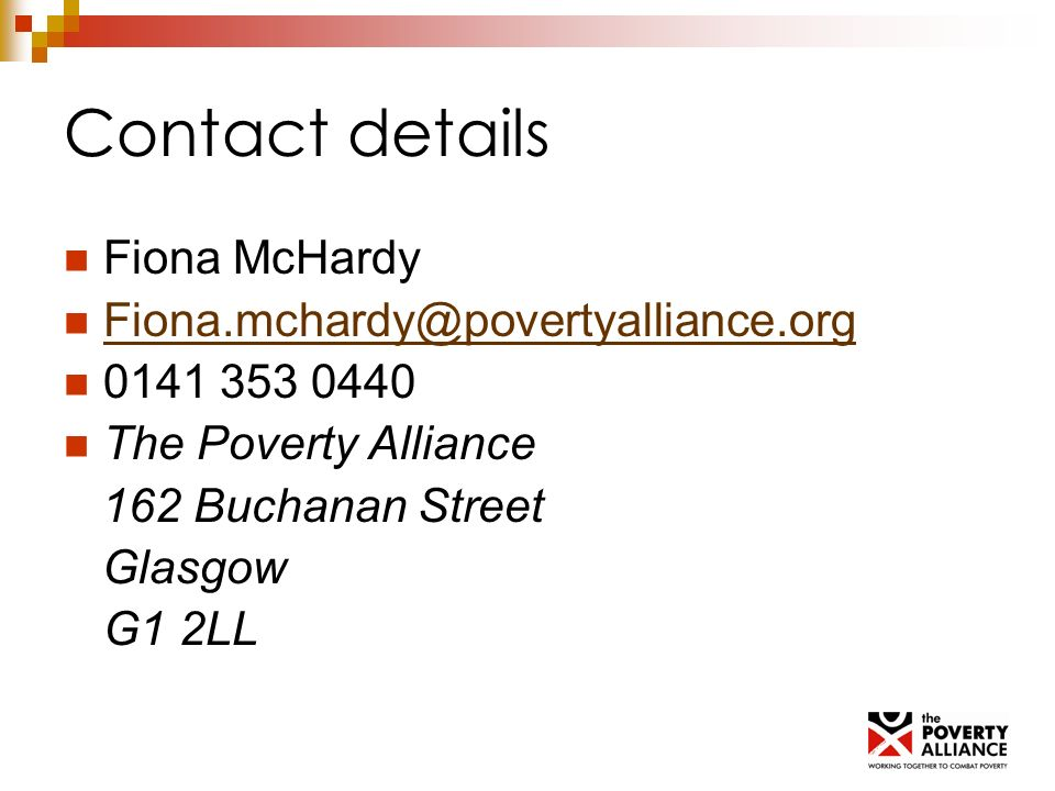 Contact details Fiona McHardy Fiona.mchardy@povertyalliance.org 0141 353 0440 The Poverty Alliance 162 Buchanan Street Glasgow G1 2LL