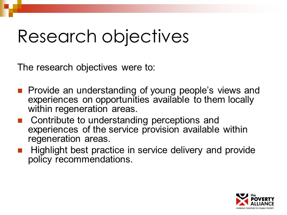 Research objectives The research objectives were to: Provide an understanding of young peoples views and experiences on opportunities available to the