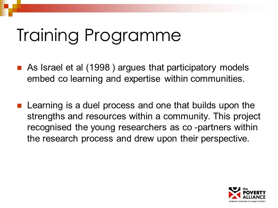 Training Programme As Israel et al (1998 ) argues that participatory models embed co learning and expertise within communities. Learning is a duel pro