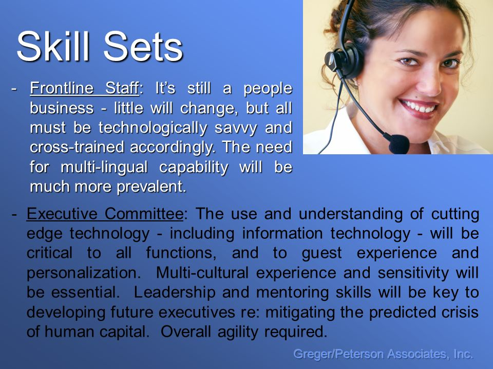 Skill Sets - -Executive Committee: The use and understanding of cutting edge technology - including information technology - will be critical to all functions, and to guest experience and personalization.