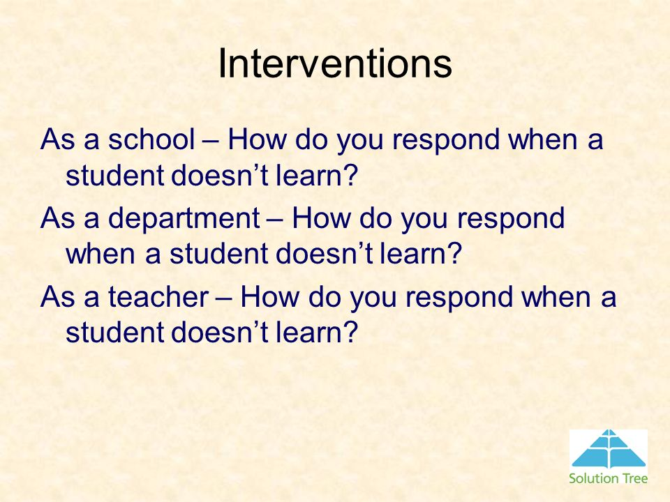 Interventions As a school – How do you respond when a student doesnt learn? As a department – How do you respond when a student doesnt learn? As a tea
