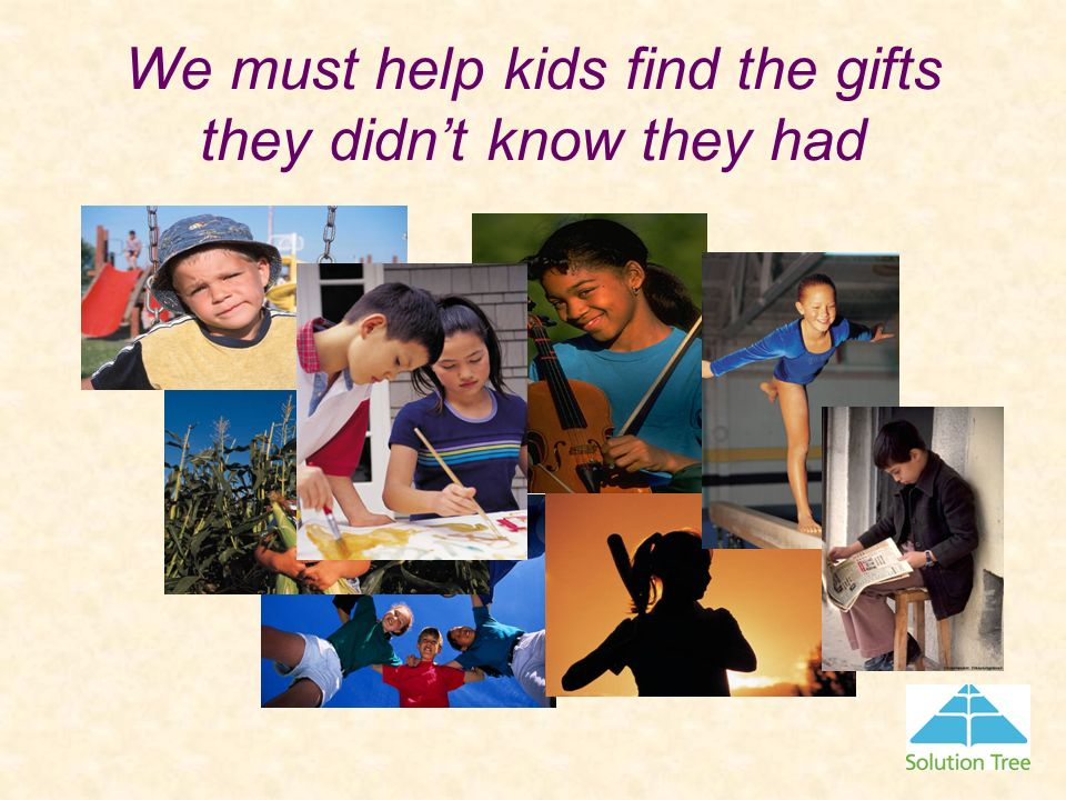 We must help kids find the gifts they didnt know they had