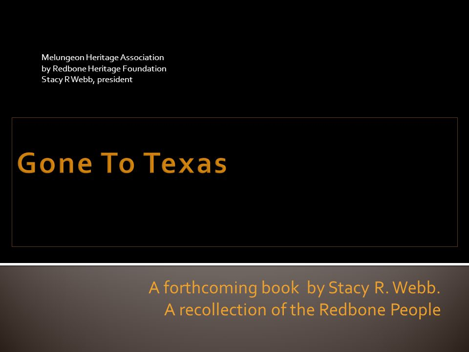 Melungeon Heritage Association by Redbone Heritage Foundation Stacy R Webb, president A forthcoming book by Stacy R. Webb. A recollection of the Redbo