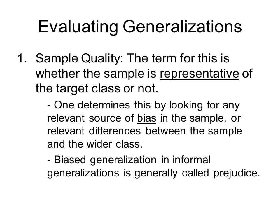 Evaluating Generalizations 1.Sample Quality: The term for this is whether the sample is representative of the target class or not.
