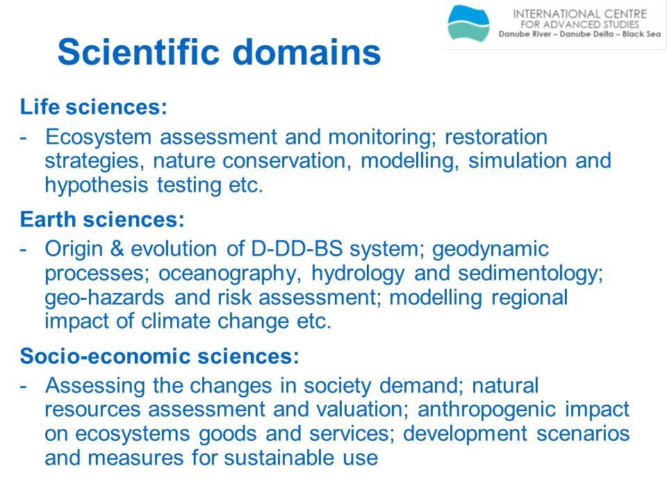 Scientific domains Life sciences: - Ecosystem assessment and monitoring; restoration strategies, nature conservation, modelling, simulation and hypoth