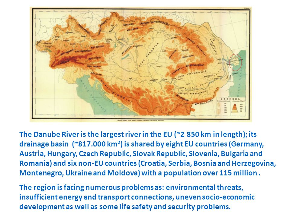 The Danube River is the largest river in the EU (~2 850 km in length); its drainage basin (~817.000 km 2 ) is shared by eight EU countries (Germany, A