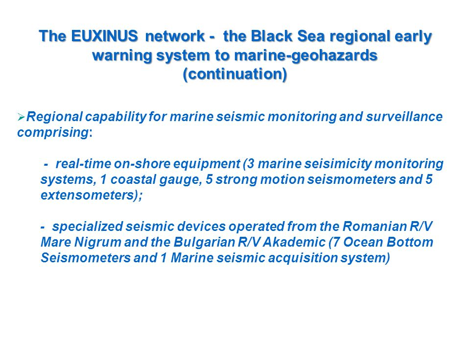 The EUXINUS network - the Black Sea regional early warning system to marine-geohazards (continuation) Regional capability for marine seismic monitorin
