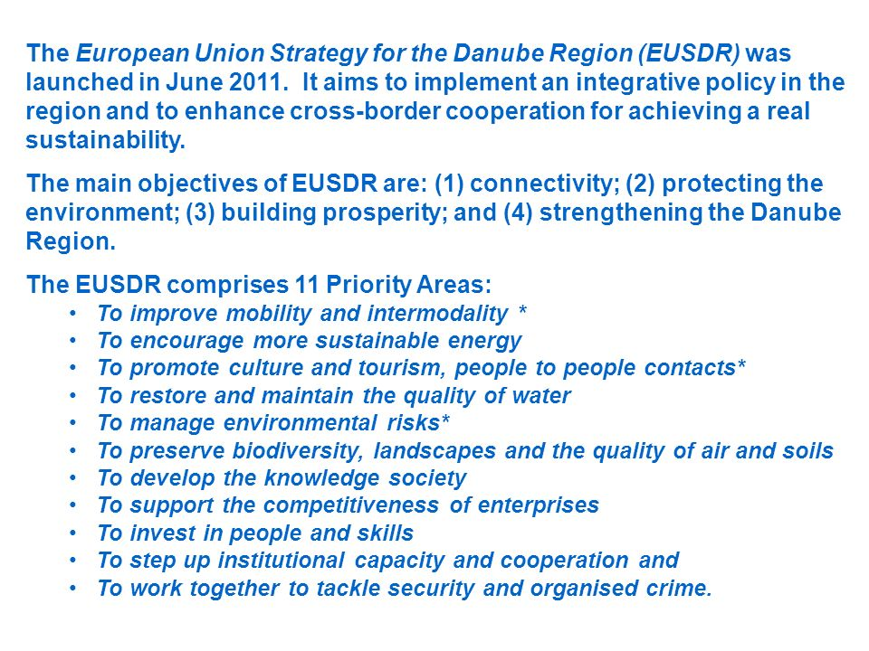 The European Union Strategy for the Danube Region (EUSDR) was launched in June 2011. It aims to implement an integrative policy in the region and to e