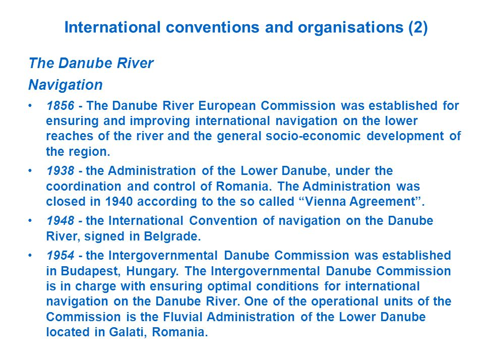 International conventions and organisations (2) The Danube River Navigation 1856 - The Danube River European Commission was established for ensuring a