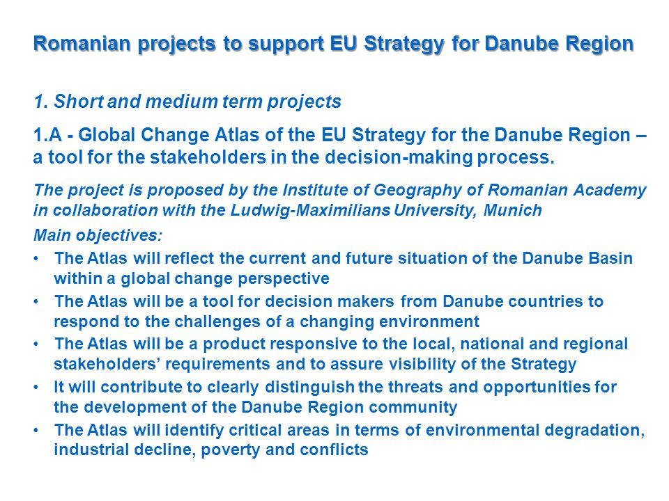Romanian projects to support EU Strategy for Danube Region 1. Short and medium term projects 1.A - Global Change Atlas of the EU Strategy for the Danu