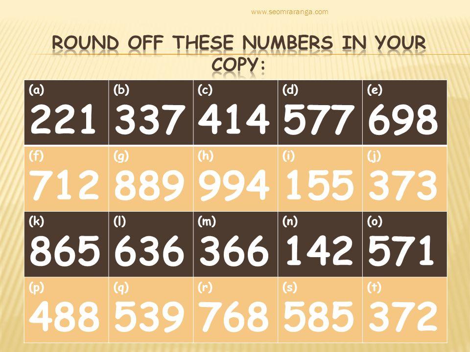 (a) 221 (b) 337 (c) 414 (d) 577 (e) 698 (f) 712 (g) 889 (h) 994 (i) 155 (j) 373 (k) 865 (l) 636 (m) 366 (n) 142 (o) 571 (p) 488 (q) 539 (r) 768 (s) 585 (t) 372 www.seomraranga.com