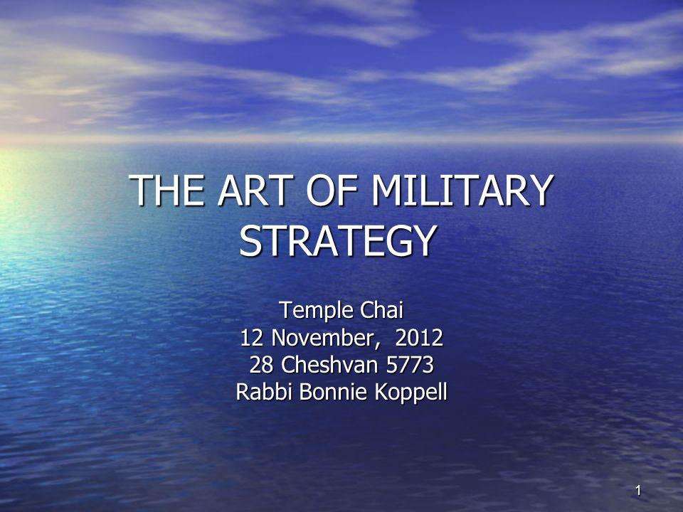 1 THE ART OF MILITARY STRATEGY Temple Chai 12 November, 2012 28 Cheshvan 5773 Rabbi Bonnie Koppell
