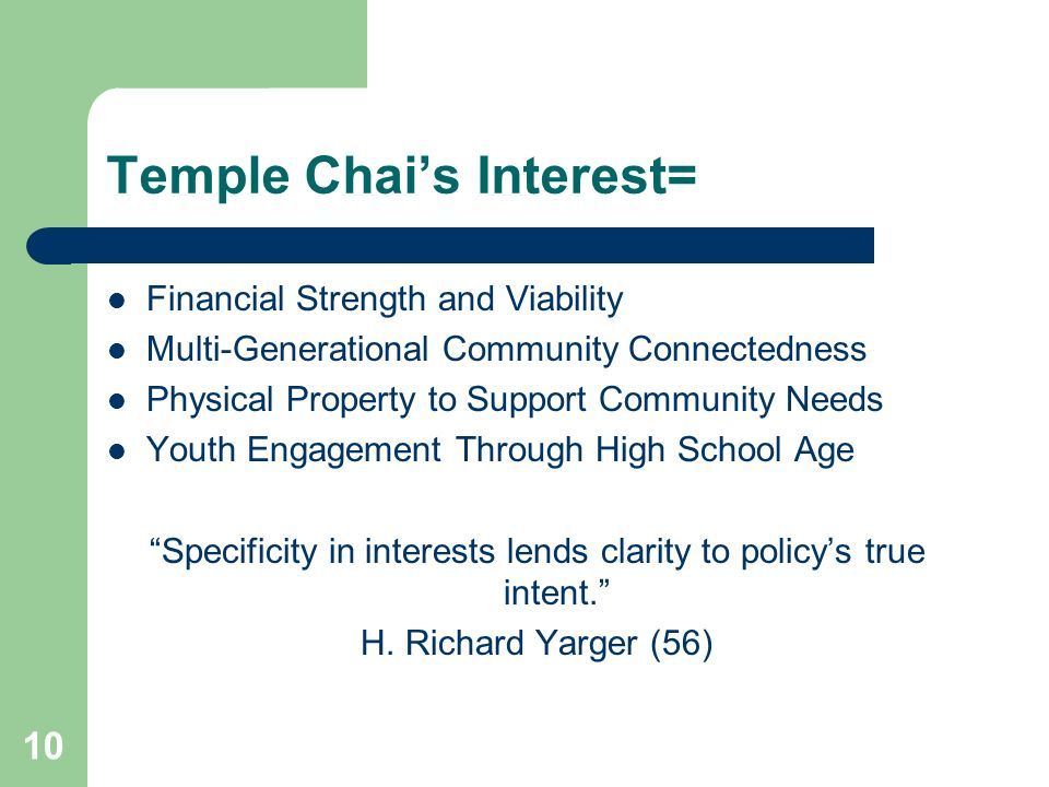 10 Temple Chais Interest= Financial Strength and Viability Multi-Generational Community Connectedness Physical Property to Support Community Needs You