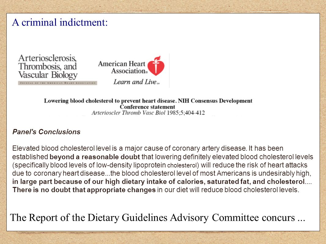 A criminal indictment: Panel s Conclusions Elevated blood cholesterol level is a major cause of coronary artery disease.