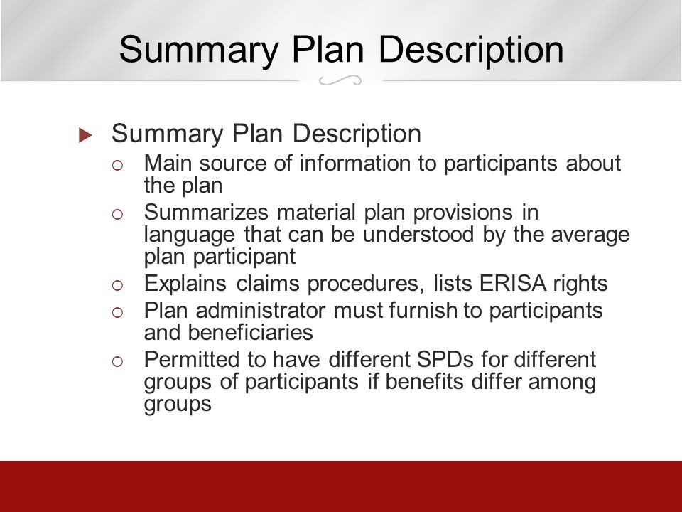 Summary Plan Description Main source of information to participants about the plan Summarizes material plan provisions in language that can be underst