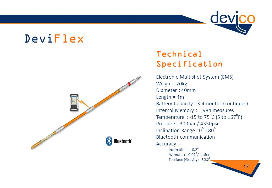 DeviFlex 17 Technical Specification Electronic Multishot System (EMS) Weight : 20kg Diameter : 40mm Length = 4m Battery Capacity : 3-4months (continue