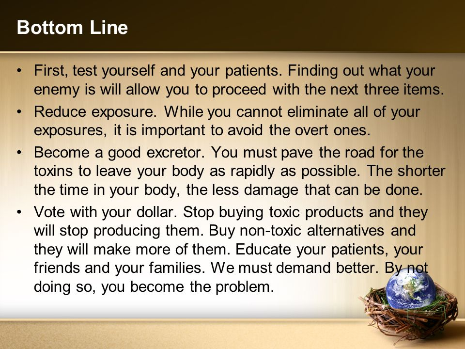 Bottom Line First, test yourself and your patients. Finding out what your enemy is will allow you to proceed with the next three items. Reduce exposur