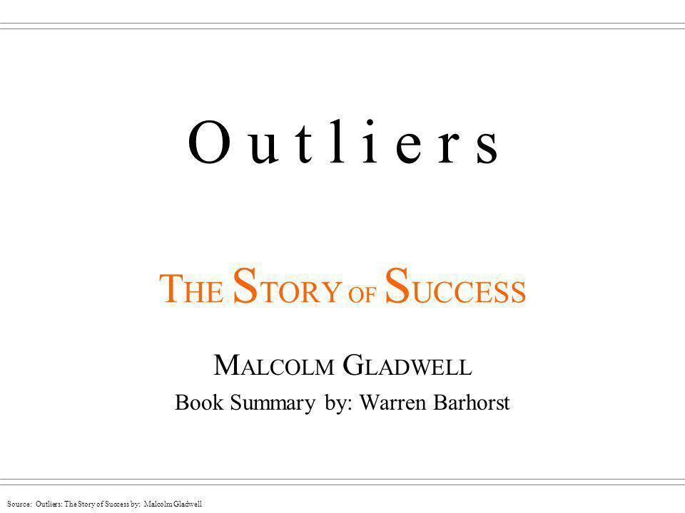 Source: Outliers: The Story of Success by: Malcolm Gladwell out li er\-,lī(-ə)r\ noun 1.Something that is situated away from or classed differently from a main or related body 2.A statistical observation that is markedly different in value from the others of the sample